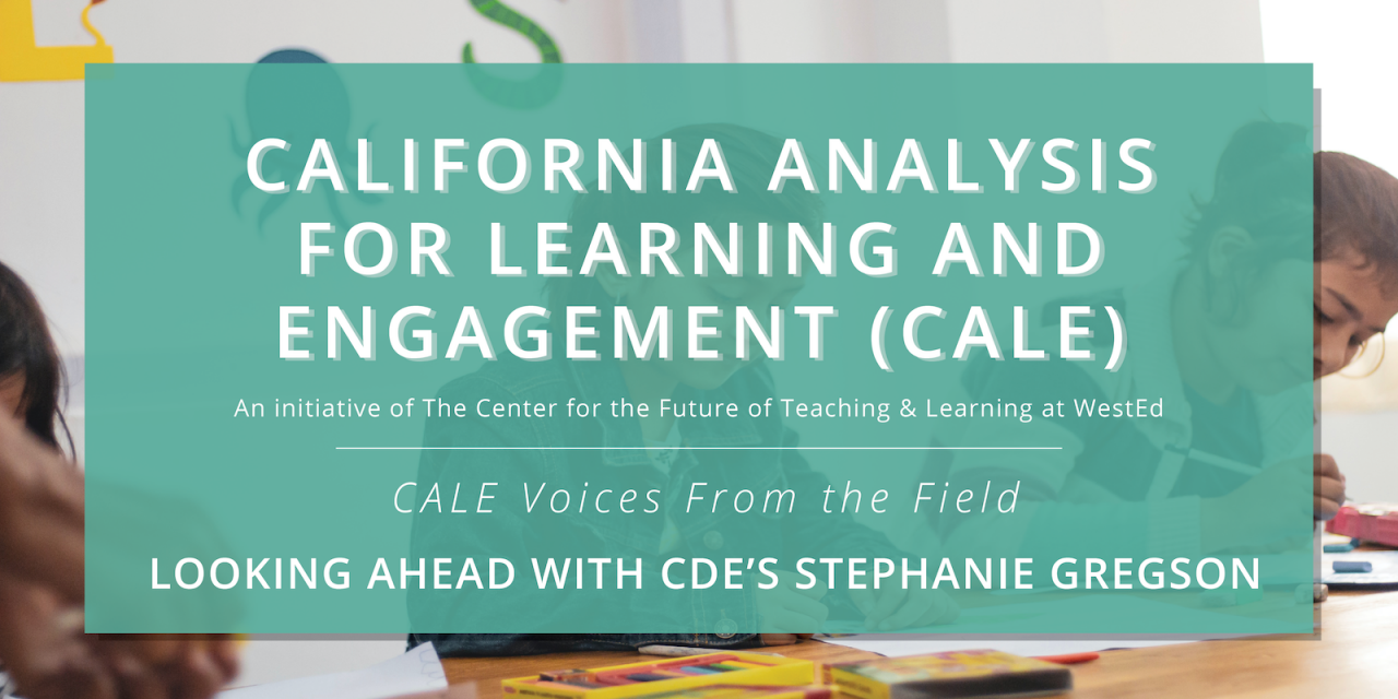 CALE Voices From the Field – Looking Ahead With CDE's Stephanie Gregson